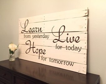 Learn from yesterday, Live for today, Hope for tomorrow pallet sign, pallet art, large pallet sign