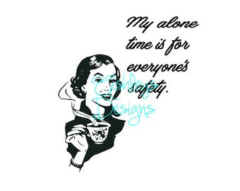 My Alone Time is for Everyones Safety SVG File