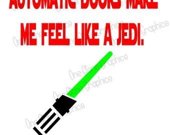 Automatic doors make me feel like a jedi, Jedi svg,light saber svg,light saber,star,wars,humor,svg humor,automatic doors humor