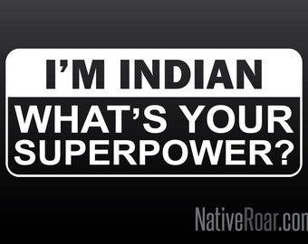 I'm Indian What's Your Superpower Window Car Superhero DecalNative Roar by Native American Pride Tribe Powwow Aboriginal Homecoming