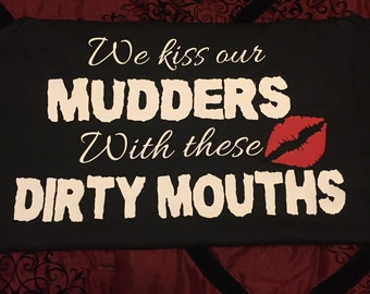 We kiss our Mudders with these dirty mouths