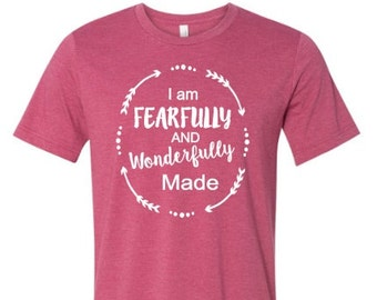 I am fearfully and wonderfully made shirt t-shirt christian shirt religious shirt made by Enid and Elle