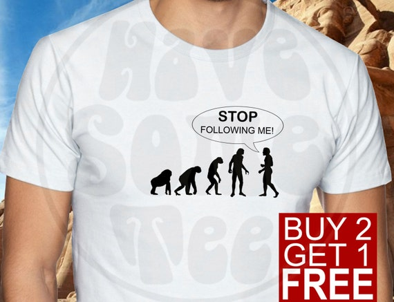 Human Evolution Tshirt - Stop Following me T-shirt - Funny Evolution shirt and other Humor Gifts by HaveSomeTee