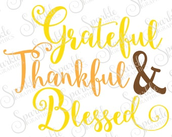 Grateful Thankful & Blessed Cut File Fall SVG Thanksgiving Blessed Clipart Svg Dxf Eps Png Silhouette Cricut Cut File Commercial Use