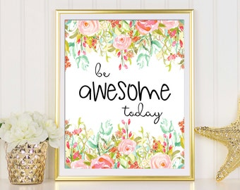 Be Awesome Today, Unique Gift Idea, Girls Room Decor, Office Decor, Gift For Coworker, Office Art Decor, Floral Wall Art, Floral Art Print