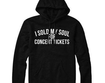 I Sold My Soul For Concert Tickets Hoodie Hoody Mens Womens STP176