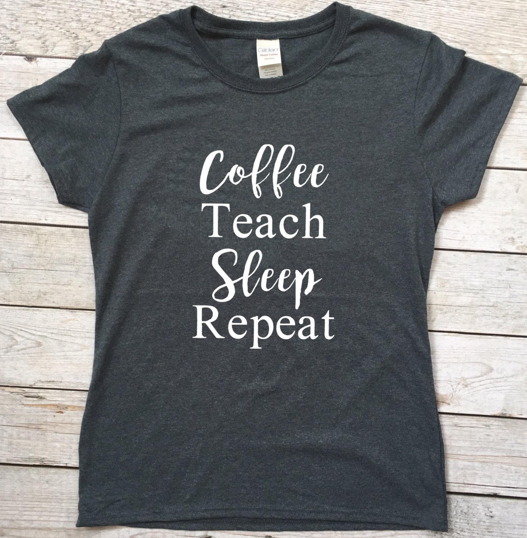 Design t shirt rollerblade - Coffee Teach Sleep Repeat Tee Coffee Teach Sleep Repeat T Shirt Coffee Teach
