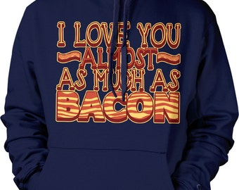 I Love You Almost as Much as Bacon, I Love Bacon Hooded Sweatshirt, NOFO_00155