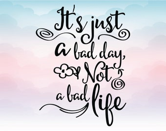 It's just a bad day not a bad life quote iron on vector - SVG clipart quote - Silhouette design Cricut file - Svg Eps Pdf Png Dxf file