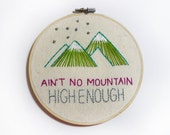 "Embroidery Hoop Art, Hand Embroidery, Hand Stitched, Contemporary Embroidery, Wall Art, Wall Décor, Mountain, ""Aint no mountain high enough"""