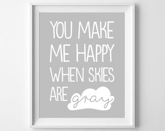 You make me happy when skies are gray - Nursery Printable Poster