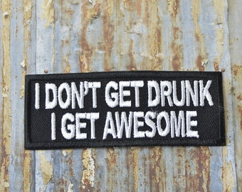 I Don't Get Drunk I Get Awesome Statement Saying Funny Quote  Iron On Sew On Patch Transfer