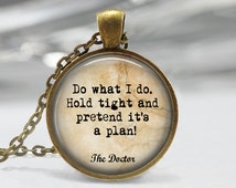 Doctor Who quote necklace or keychain Do what I do. Hold tight and pretend  TIme Lord Gallifreyan Symbol necklace Doctor who jewelry dr who
