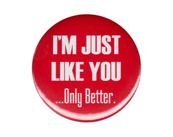 I'm Just Like You Only Better Button Badge Pin Rude Humor