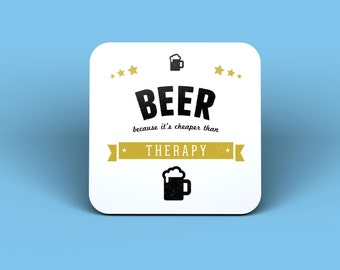 Beer Because It's Cheaper Than Therapy Drinks Coaster