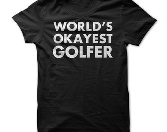 World's Okayest Golfer -  Mens Funny Golf T-Shirt Gifts For Dads or Grandpas For Fathers Day