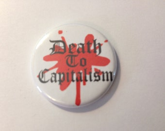 """Death to Capitalism 1.25"""" Pinback and MAGNET, communist, commie, socialist, socialism, anti capitalist, anti capitalism,  FREE SHIPPING usa"""