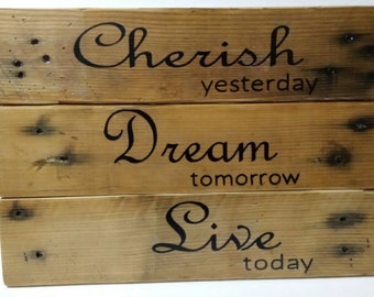 Wood Sign, Cherish Yesterday, Dream Tomorrow, Live Today - Recycled Pallets, Inspirational, Handmade