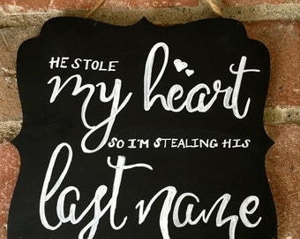 He stole my heart so i'm stealing his last name chalkboard sign