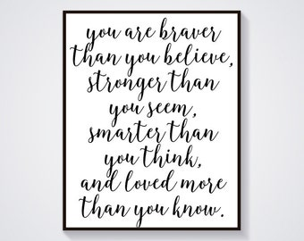 You Are Braver Than You Believe, Stronger Than You Seem, Smarter Than You Think, And Loved More Than You Know - Home Décor - Printable Art