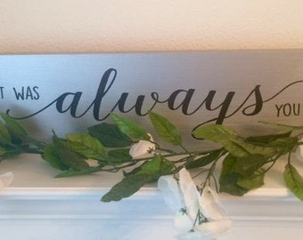 It Was Always You Sign-Wedding Sign-Boho Rustic Chic Wedding Sign-Silver Sign