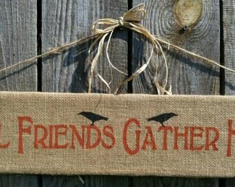 Fall Friends Gather Here sign, Fall sign, Fall decor, burlap, burlap sign, crow sign
