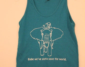Babe We've Gotta Save the World Tank Top
