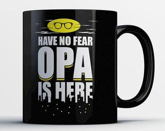 Best Opa Mug - Have No Fear Opa Is Here - Awesome Opa Coffee Mug