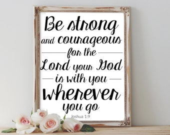 Be Strong and Courageous Joshua 1:9 8x10 Printable - Bible Verse, Scripture Artwork, Quote, Verse Printable, Lord your God is with you