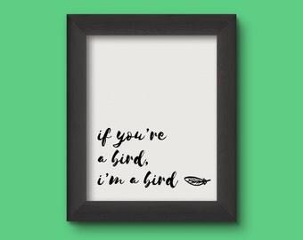 If You're A Bird, I'm A Bird 8 x 10 Digital Print