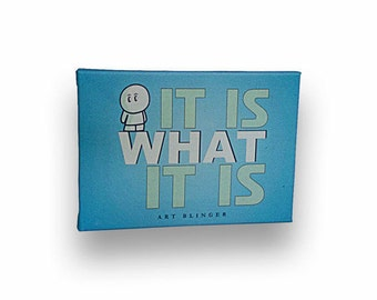 """It Is What It Is - Inspirational Typography Artwork, 5"""" x 7"""" Stretched Canvas - Positive Motivational Quotes"""