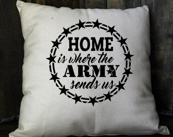 Army Pillow - Military Pillow - Home is Where The Army Sends Us - Patriotic Pillow - Military Throw Pillow - Army Pillow - Army Wife Gift