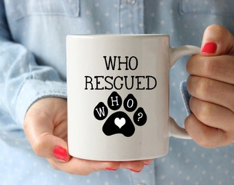 Coffee Mug, Funny Mug, Novelty Mug, Quote Mug, Who Rescued Who, Dog Lover, 11oz,15oz,Gift Idea,Typography Mug,  Girlfriend, Birthday Gifts