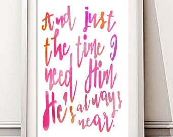 Instant Download! And Just the Time I Need Him He's Always Near Print in 4x6, 5x7, 8x10, 11x14 Pink Orange Watercolor Wall Decor Typography