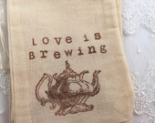 Love is Brewing Teapot Muslin Favor Bags / Drawstring Gift Bags Wedding / Birthday / Baby Shower Set of 10