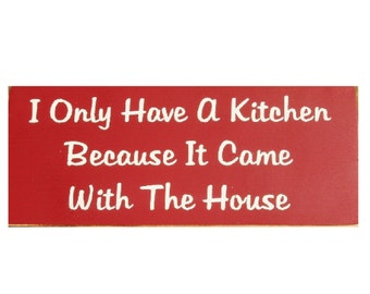 I only have a kitchen because it came with the house primitive wood sign