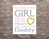 So there is this Girl who kinda stole my Heart she calls me Daddy, Baby Shower Gift,Girls Nursery Decor, INSTANT DOWNLOAD,Newborn Girl Gift