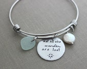 not all who wander are lost, stainless steel adjustable beach bangle bracelet - genuine sea glass in choice of color - freshwater coin pearl