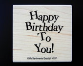 HAPPY BIRTHDAY To YOU! My Sentiments Exactly Wood Mount Rubber Stamp