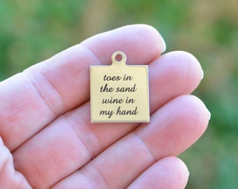 Toes in the sand wine in my hand Laser Engraved Custom Charm CC06