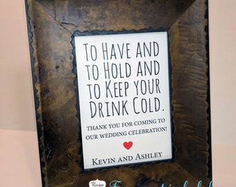 Wedding Signs To Have And To Hold To Keep Your Drink Cold Sign, Frame Not Included Beer Coozy Sign