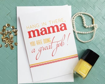 New Mom Card, Mother's Day Card, Gift for Mom, Hang in there Mama, Note of Encouragement, Happy Mail, Folded blank Greeting Card for Friend