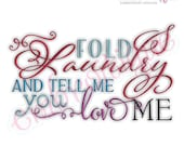 Fold the Laundry & tell me you love me   - Instant Email Delivery Download Machine embroidery design
