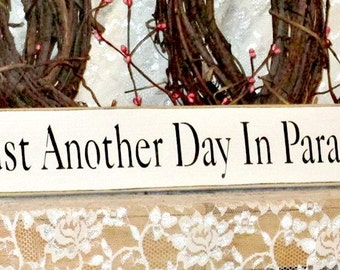 Just Another Day In Paradise - Primitive Country Painted Wood Sign, Wall Decor, Valentines Day Gift, Ready to Ship