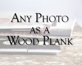 Art on Wood, Rustic Home Decor, Wood Sign, Modern Rustic Wood Sign, Photograph on Wood Panel, Country Farmhouse Wood Sign