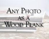 Art on Wood, Rustic Home Decor, Wood Sign, Modern Rustic Wood Sign, Photograph on Wood Panel, Country Farmhouse Wood Sign