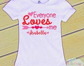 Everyone Loves Me Bodysuit or Tshirt - Valentine's Day - Girl Shirt or Bodysuit - Personalized