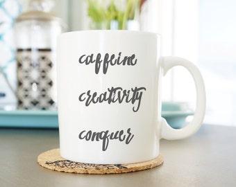 Inspirational Mug for Mom - Caffeine Mug - Hand Lettered Motivational Mug - Unique Coffee Mug -  Girl Boss Mug - Caffeine Creativity Conquer