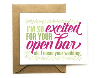 Funny Wedding Congrats - Funny Engagement card - I'm so excited for your open bar