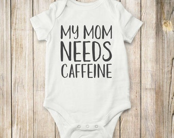 My Mom Needs, Caffine, Onesie,  bodysuit, children clothing, baby, tops, shirt, coffee
